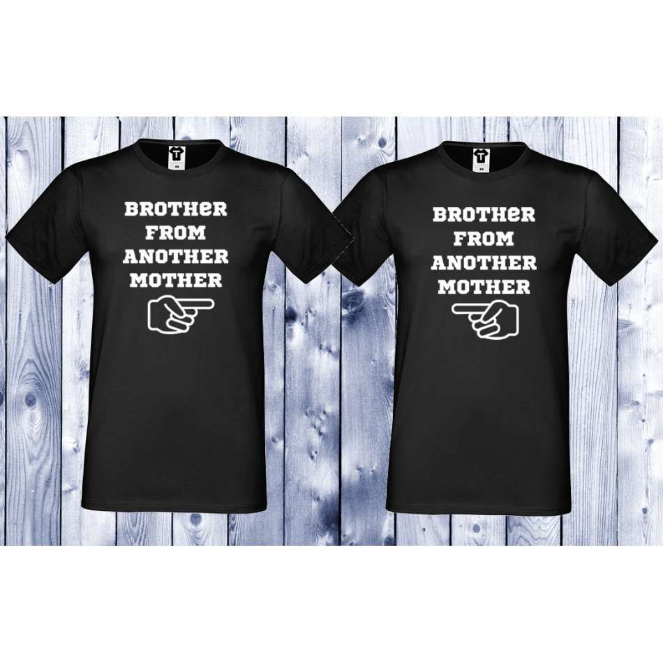 Tričká pre priateľky  BROTHER FROM ANOTHER MOTHER (D-CP-010B)